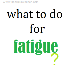 What to do for fatigue